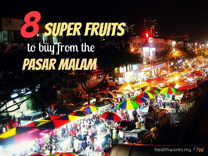 8 super fruits to buy from your pasar malam